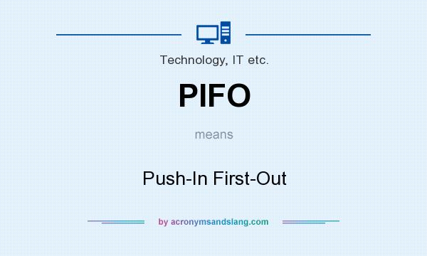 What does PIFO mean? It stands for Push-In First-Out