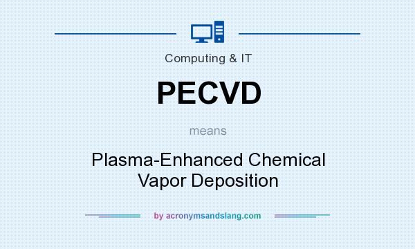 What does PECVD mean? It stands for Plasma-Enhanced Chemical Vapor Deposition