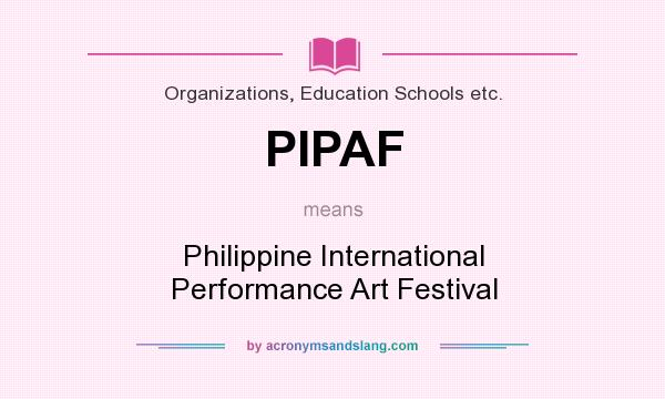 What does PIPAF mean? It stands for Philippine International Performance Art Festival