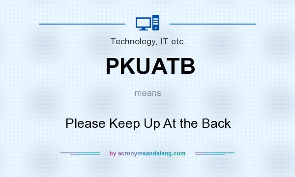 What does PKUATB mean? It stands for Please Keep Up At the Back