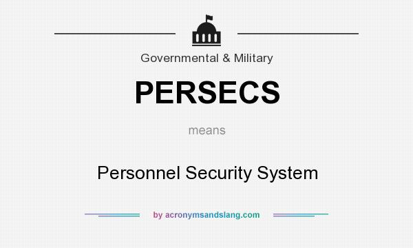 What does PERSECS mean? It stands for Personnel Security System