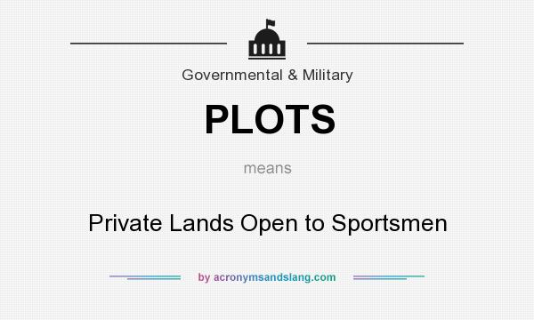 What does PLOTS mean? It stands for Private Lands Open to Sportsmen