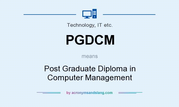 What does PGDCM mean? It stands for Post Graduate Diploma in Computer Management