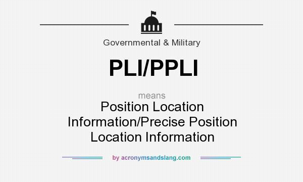 What does PLI/PPLI mean? It stands for Position Location Information/Precise Position Location Information