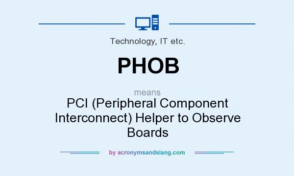 What does PHOB mean? It stands for PCI (Peripheral Component Interconnect) Helper to Observe Boards