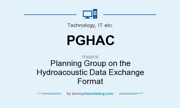 What does PGHAC mean? It stands for Planning Group on the Hydroacoustic Data Exchange Format