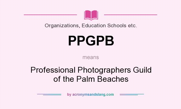 What does PPGPB mean? It stands for Professional Photographers Guild of the Palm Beaches