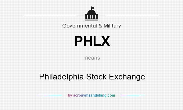 What does PHLX mean? It stands for Philadelphia Stock Exchange