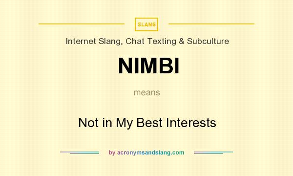 What does NIMBI mean? It stands for Not in My Best Interests