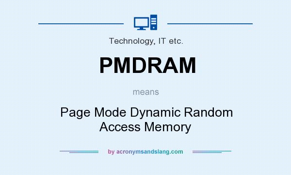 What does PMDRAM mean? It stands for Page Mode Dynamic Random Access Memory