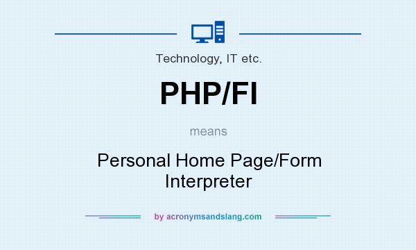 What does PHP/FI mean? It stands for Personal Home Page/Form Interpreter