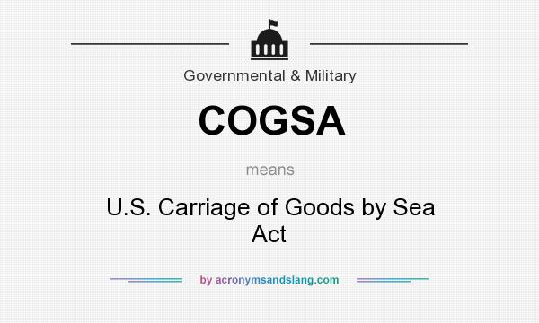 What does COGSA mean? It stands for U.S. Carriage of Goods by Sea Act