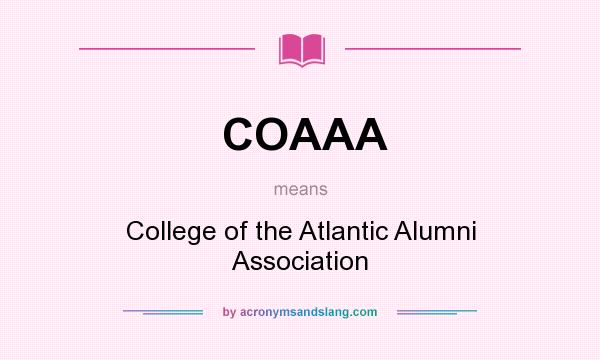 What does COAAA mean? It stands for College of the Atlantic Alumni Association