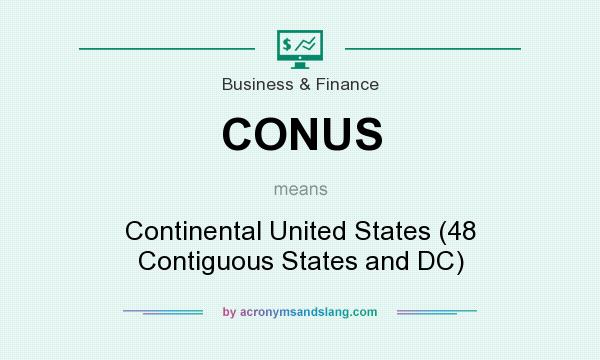 What does CONUS mean? It stands for Continental United States (48 Contiguous States and DC)