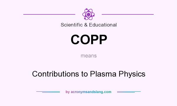 What does COPP mean? It stands for Contributions to Plasma Physics