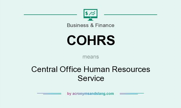 What does COHRS mean? It stands for Central Office Human Resources Service