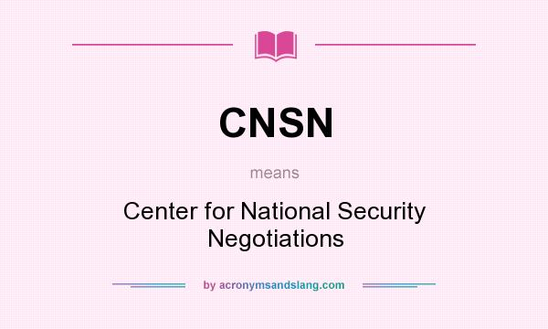 What does CNSN mean? It stands for Center for National Security Negotiations
