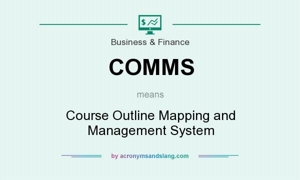 What does COMMS mean? It stands for Course Outline Mapping and Management System