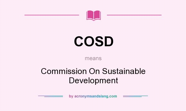 What does COSD mean? It stands for Commission On Sustainable Development