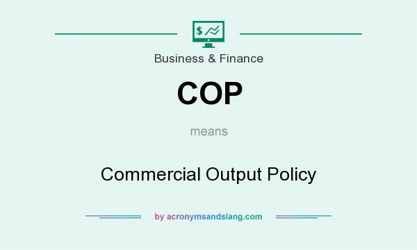 What does COP mean? It stands for Commercial Output Policy