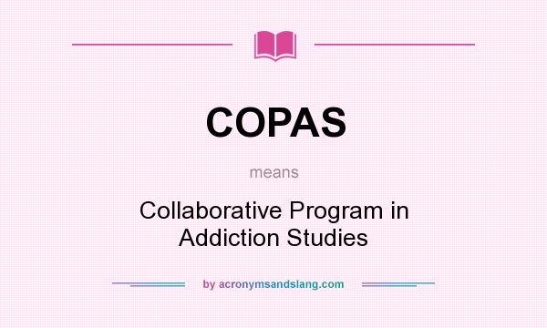 What does COPAS mean? It stands for Collaborative Program in Addiction Studies