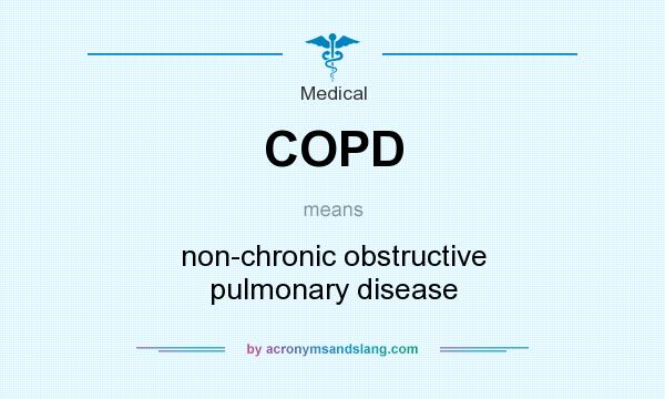 What does COPD mean? It stands for non-chronic obstructive pulmonary disease