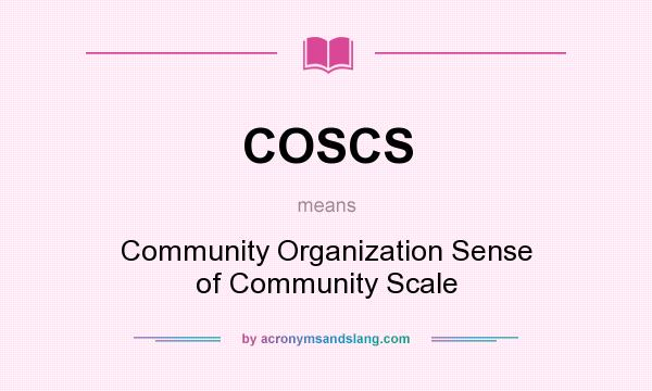 What does COSCS mean? It stands for Community Organization Sense of Community Scale