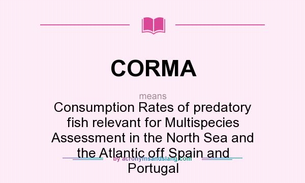 What does CORMA mean? It stands for Consumption Rates of predatory fish relevant for Multispecies Assessment in the North Sea and the Atlantic off Spain and Portugal