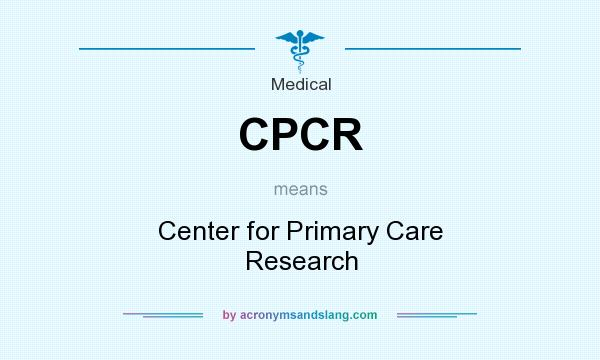 What does CPCR mean? It stands for Center for Primary Care Research