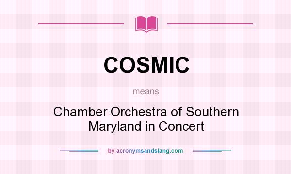 What does COSMIC mean? It stands for Chamber Orchestra of Southern Maryland in Concert