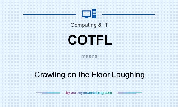 What does COTFL mean? It stands for Crawling on the Floor Laughing