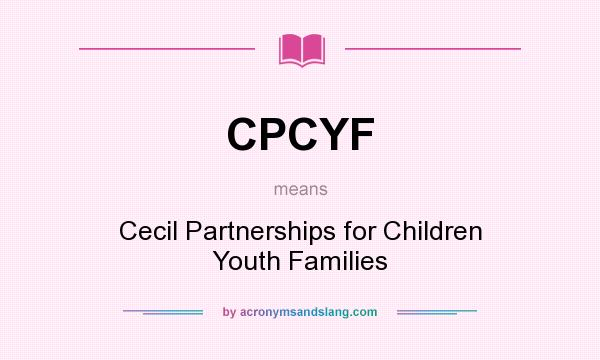 What does CPCYF mean? It stands for Cecil Partnerships for Children Youth Families