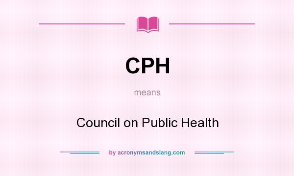 What does CPH mean? It stands for Council on Public Health