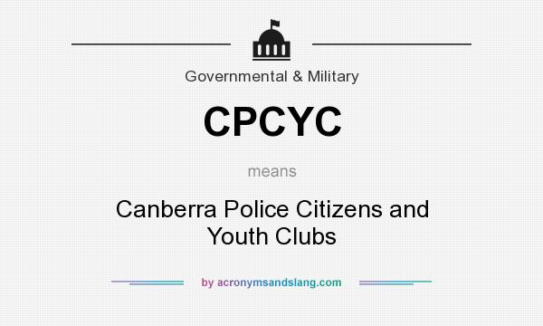 What does CPCYC mean? It stands for Canberra Police Citizens and Youth Clubs