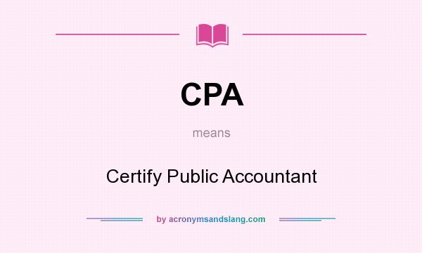 What does CPA mean? It stands for Certify Public Accountant
