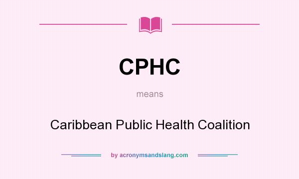 What does CPHC mean? It stands for Caribbean Public Health Coalition