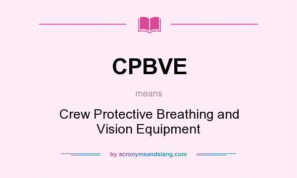 What does CPBVE mean? It stands for Crew Protective Breathing and Vision Equipment
