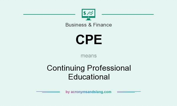 What does CPE mean? It stands for Continuing Professional Educational