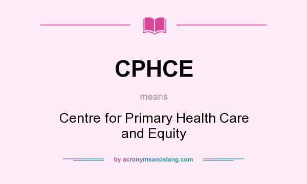 What does CPHCE mean? It stands for Centre for Primary Health Care and Equity