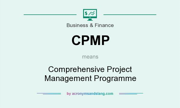 What does CPMP mean? It stands for Comprehensive Project Management Programme