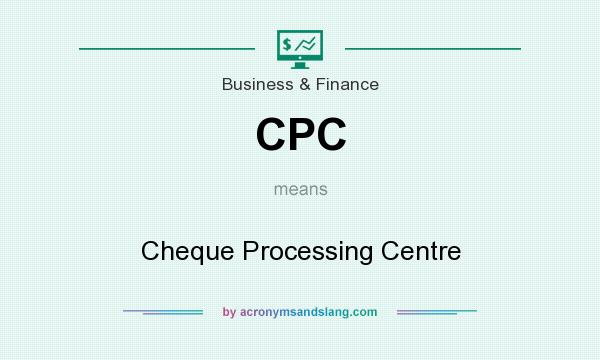 What does CPC mean? It stands for Cheque Processing Centre