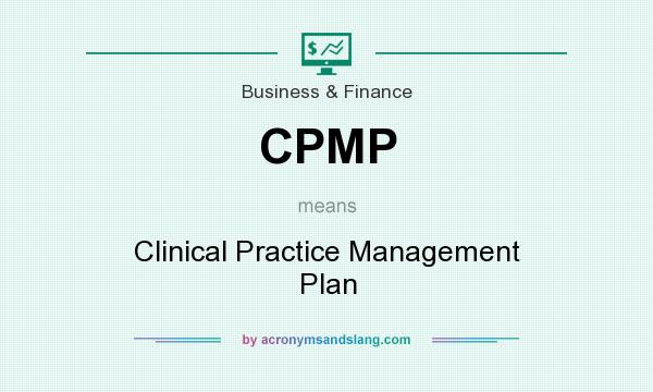 What does CPMP mean? It stands for Clinical Practice Management Plan