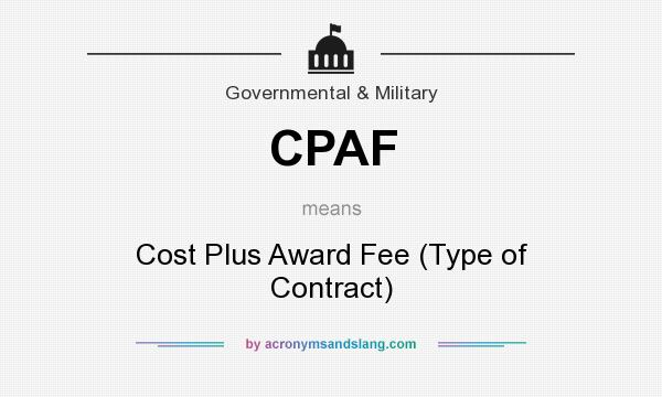 What does CPAF mean? It stands for Cost Plus Award Fee (Type of Contract)