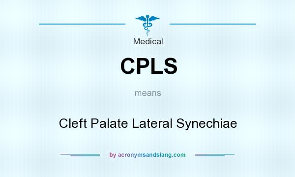 What does CPLS mean? It stands for Cleft Palate Lateral Synechiae