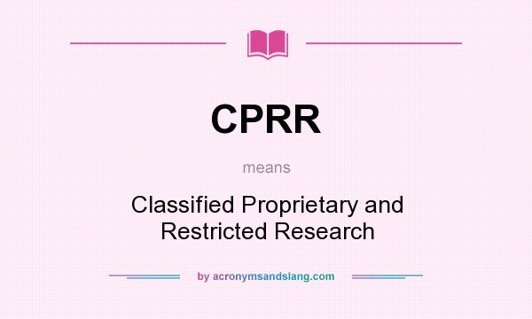 What does CPRR mean? It stands for Classified Proprietary and Restricted Research