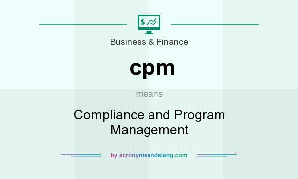 What does cpm mean? It stands for Compliance and Program Management