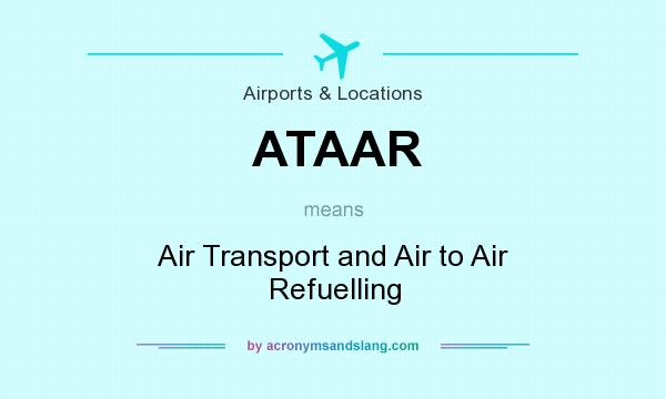 What does ATAAR mean? It stands for Air Transport and Air to Air Refuelling