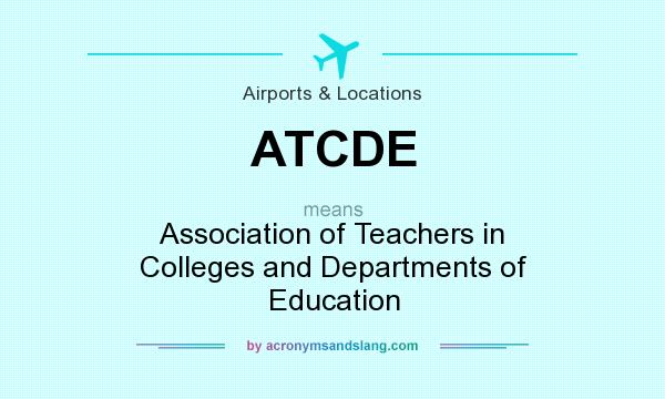 What does ATCDE mean? It stands for Association of Teachers in Colleges and Departments of Education