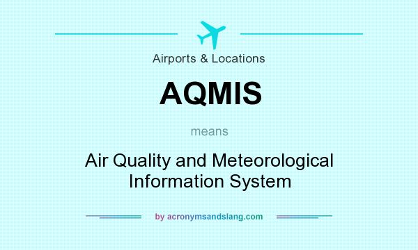 What does AQMIS mean? It stands for Air Quality and Meteorological Information System