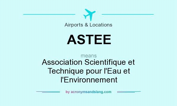 What does ASTEE mean? It stands for Association Scientifique et Technique pour l`Eau et l`Environnement